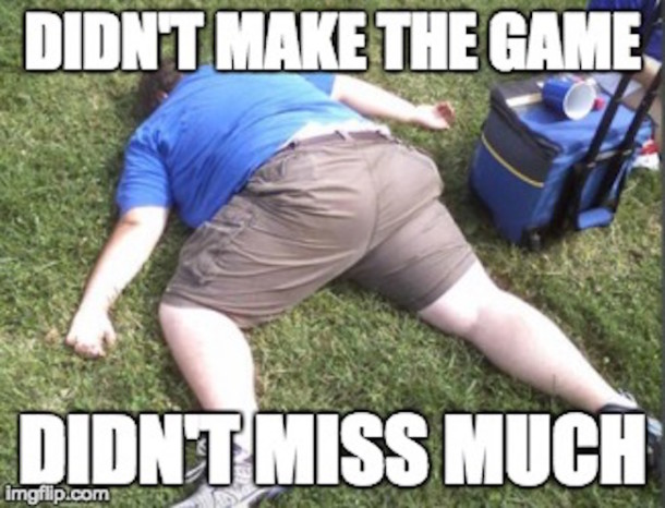 Missed the Game Not Much Else MEME